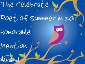 http://promisingpoetscafe.files.wordpress.com/2011/05/the-celebrate-poet-of-summer-honorable-mention-award-in-2011.jpg?w=300&h=225